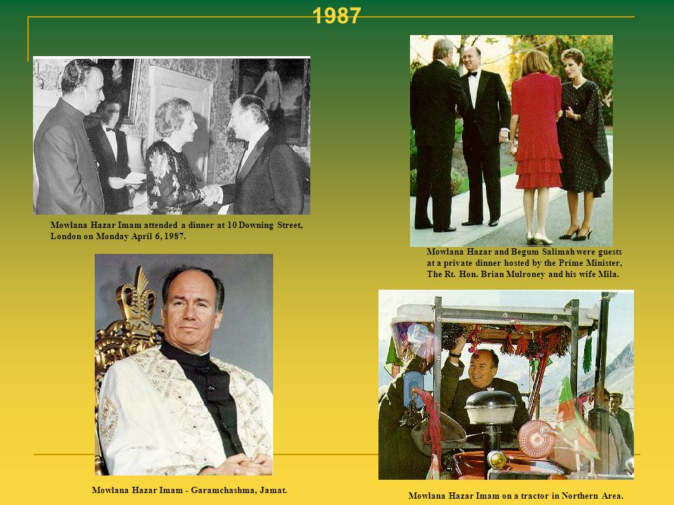 1987 Mowlana Hazar Imam attended a dinner at 10 Downing Street, London on Monday April 6, 1987. Mowlana Hazar and Begum Salimah were guests at a priva