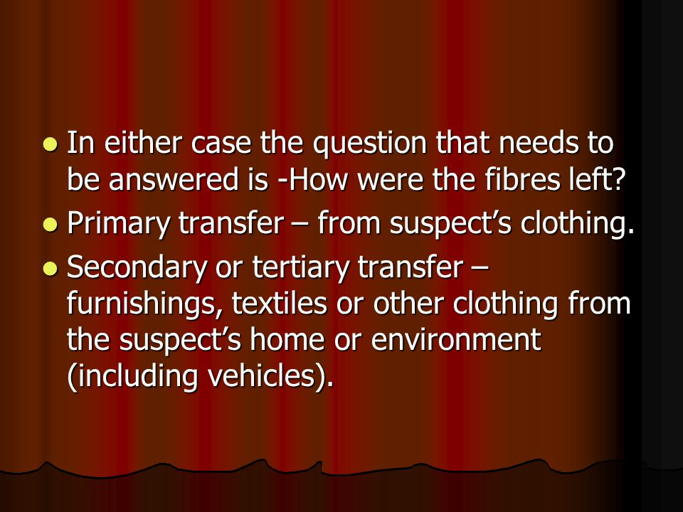In either case the question that needs to be answered is -How were the fibres left? In either case the question that needs to be answered is -How were