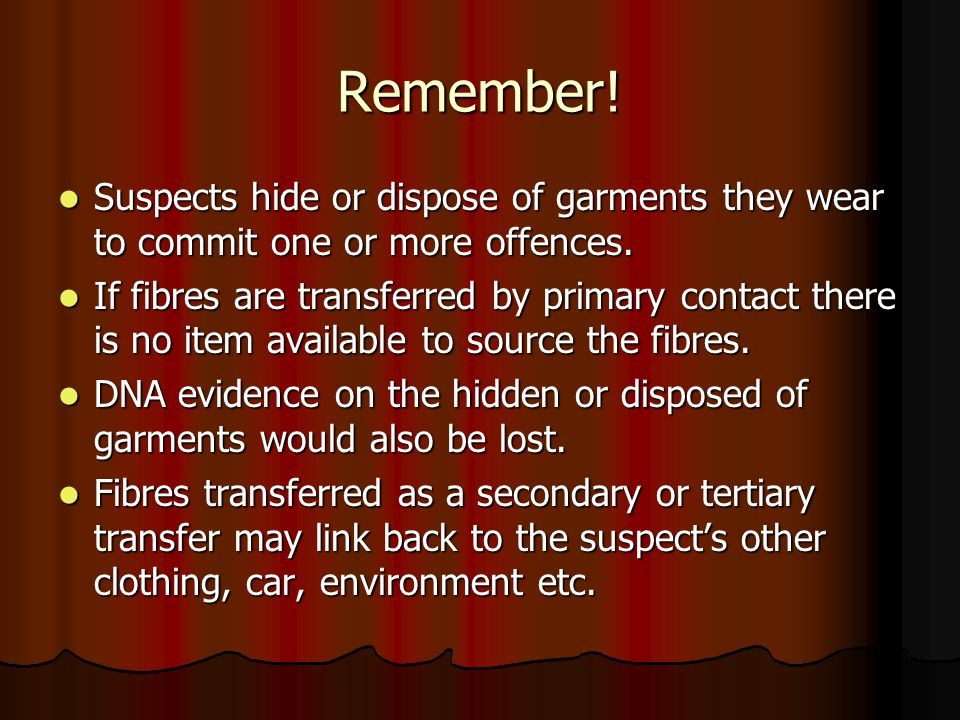 Remember! Suspects hide or dispose of garments they wear to commit one or more offences. Suspects hide or dispose of garments they wear to commit one