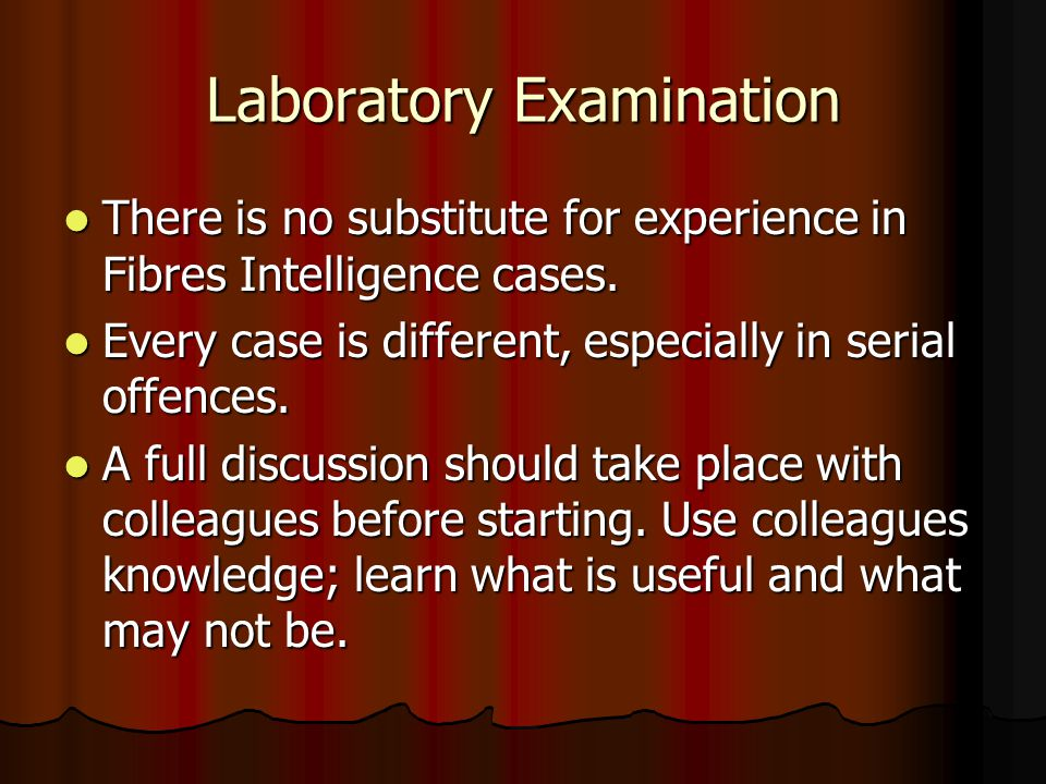 Laboratory Examination There is no substitute for experience in Fibres Intelligence cases. There is no substitute for experience in Fibres Intelligenc