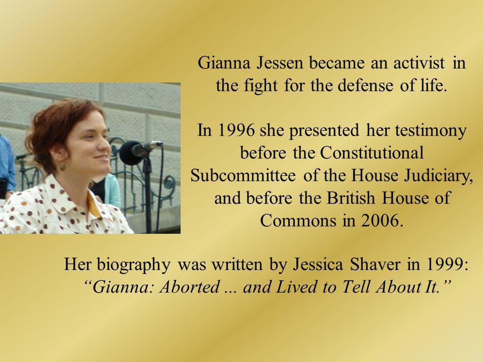 Her biography was written by Jessica Shaver in 1999: Gianna: Aborted... and Lived to Tell About It. Gianna Jessen became an activist in the fight for