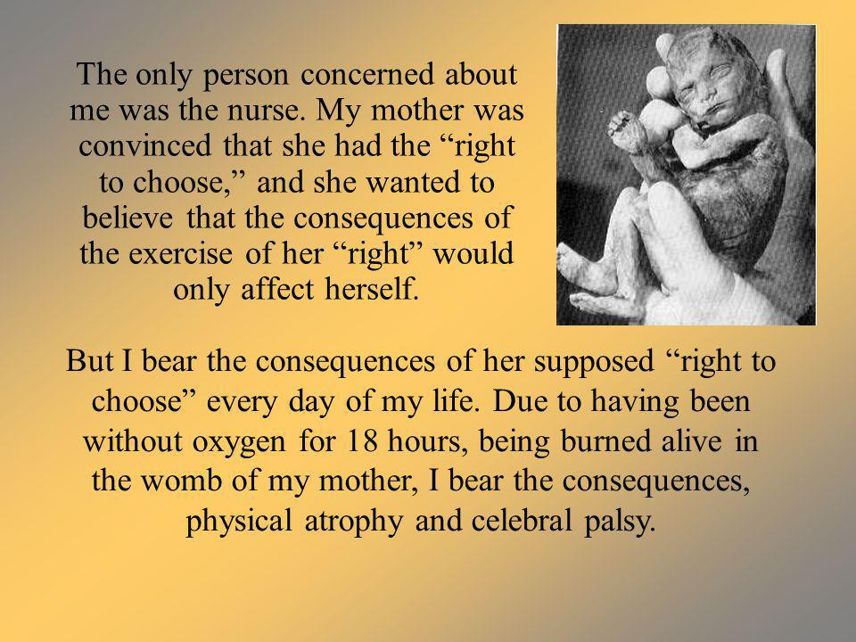 The only person concerned about me was the nurse. My mother was convinced that she had the right to choose, and she wanted to believe that the consequ