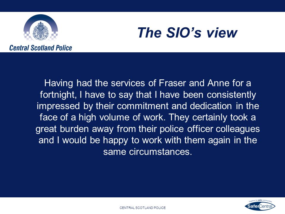 CENTRAL SCOTLAND POLICE The SIOs view Having had the services of Fraser and Anne for a fortnight, I have to say that I have been consistently impresse