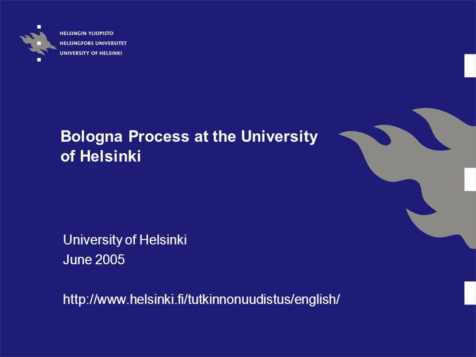 Bologna Process at the University of Helsinki University of Helsinki June 2005 http://www.helsinki.fi/tutkinnonuudistus/english/