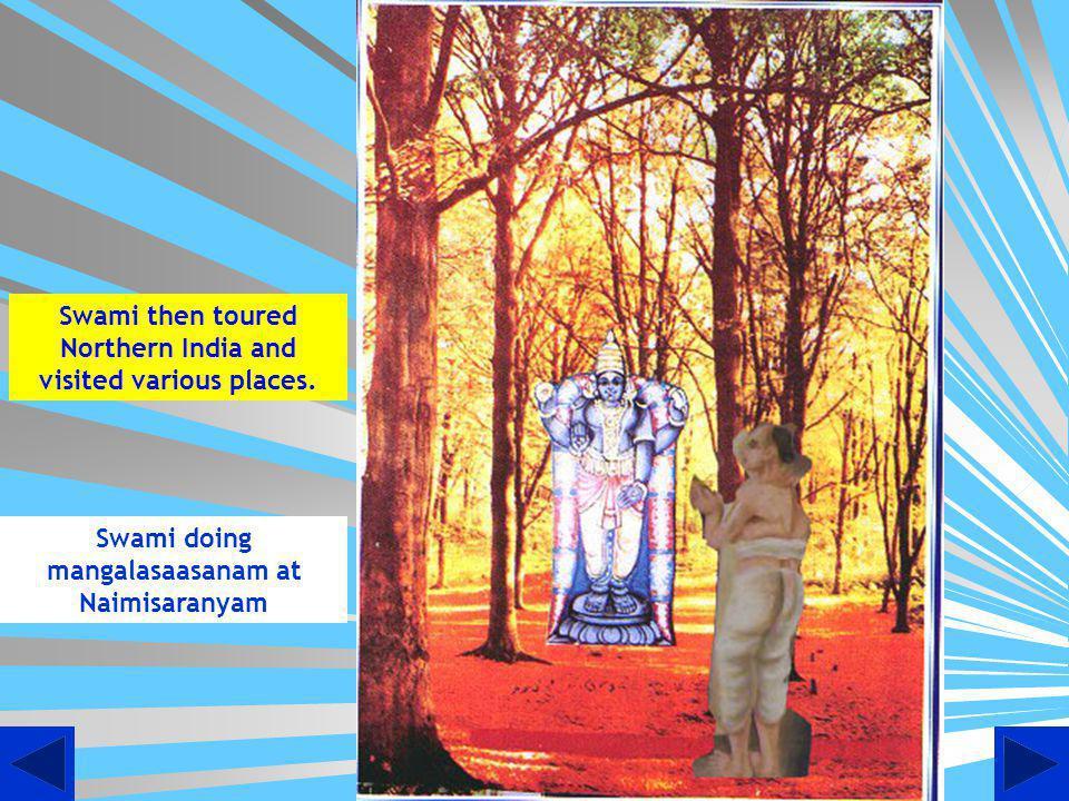 Swami doing mangalasaasanam at Naimisaranyam Swami then toured Northern India and visited various places.