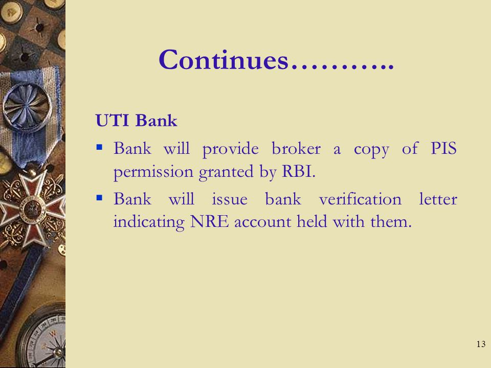 13 Continues………..UTI Bank Bank will provide broker a copy of PIS permission granted by RBI.