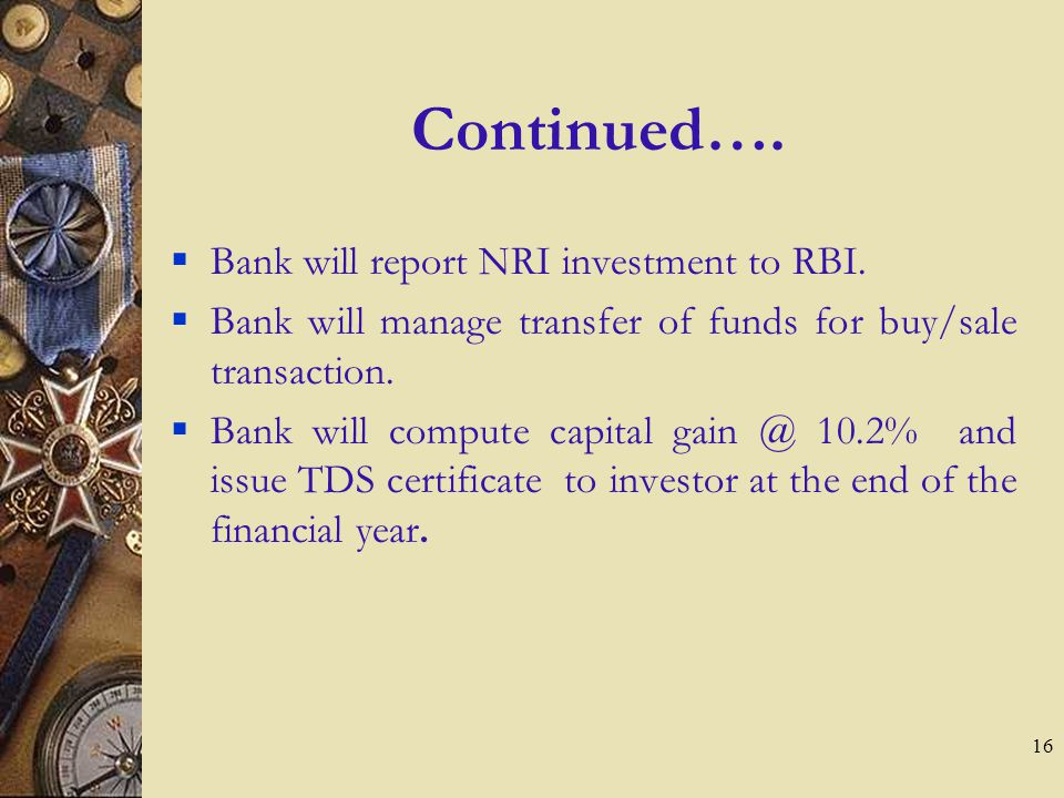 16 Continued….Bank will report NRI investment to RBI.