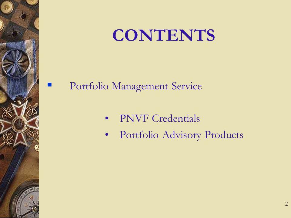 2 CONTENTS Portfolio Management Service PNVF Credentials Portfolio Advisory Products