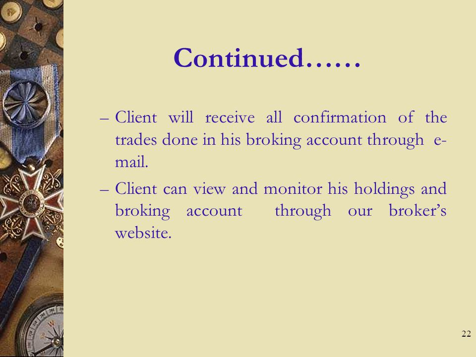 22 Continued…… – Client will receive all confirmation of the trades done in his broking account through e- mail.