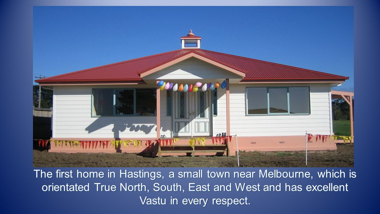 The first home in Hastings, a small town near Melbourne, which is orientated True North, South, East and West and has excellent Vastu in every respect