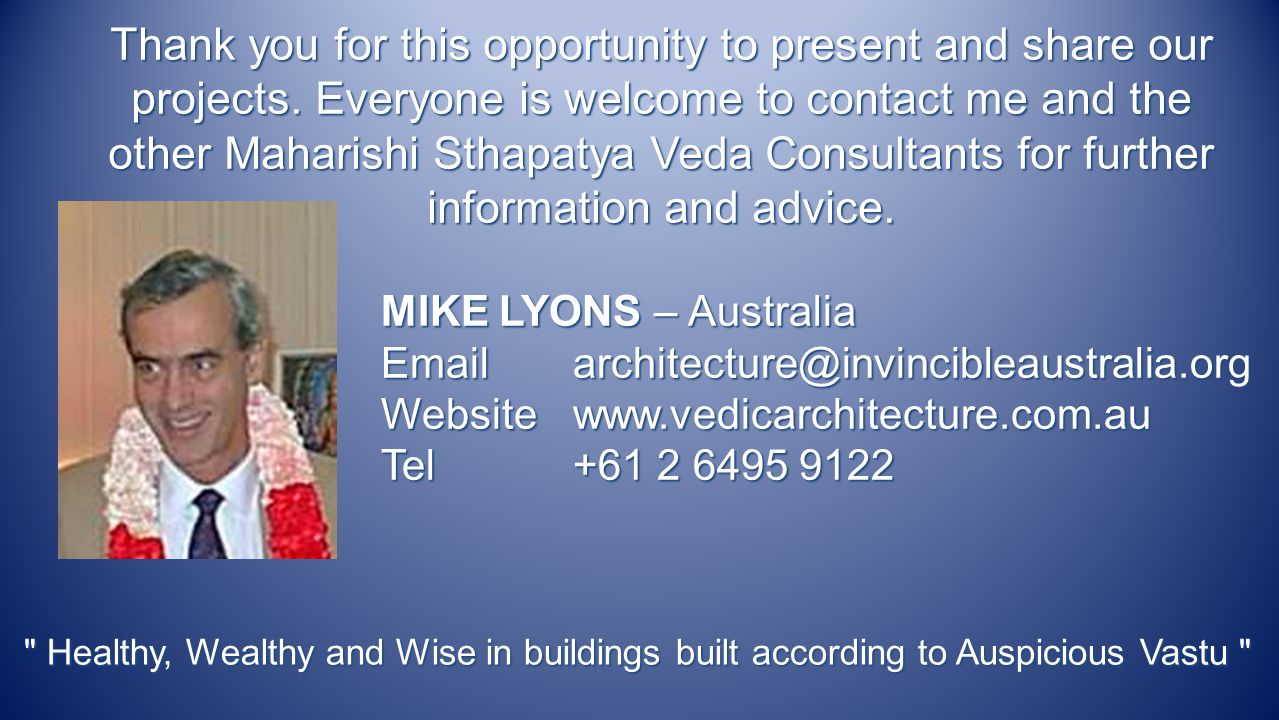 MIKE LYONS – Australia Emailarchitecture@invincibleaustralia.org Websitewww.vedicarchitecture.com.au Tel+61 2 6495 9122 Thank you for this opportunity