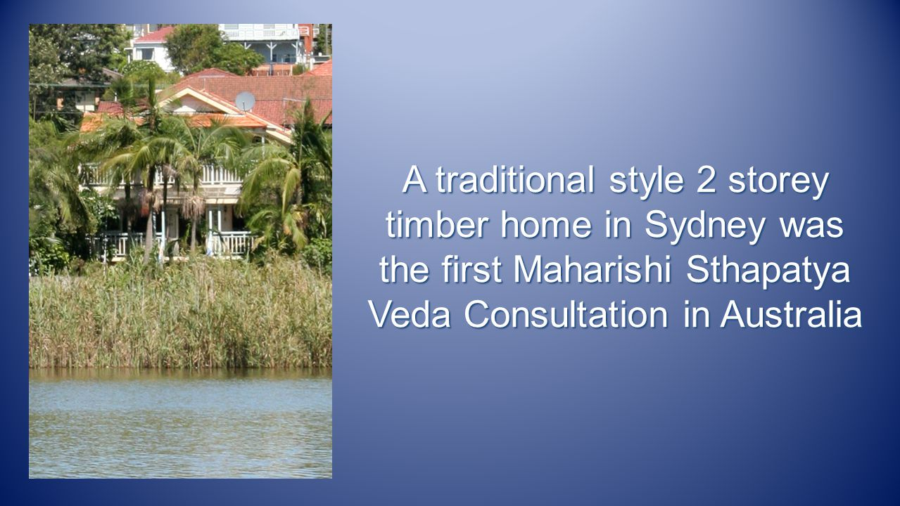 A traditional style 2 storey timber home in Sydney was the first Maharishi Sthapatya Veda Consultation in Australia