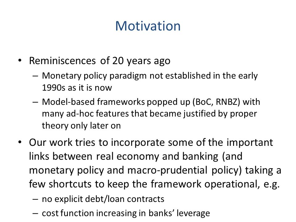 Motivation Reminiscences of 20 years ago – Monetary policy paradigm not established in the early 1990s as it is now – Model-based frameworks popped up