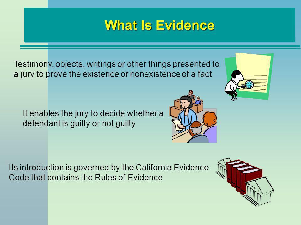 International Standards What Is Evidence Testimony, objects, writings or other things presented to a jury to prove the existence or nonexistence of a
