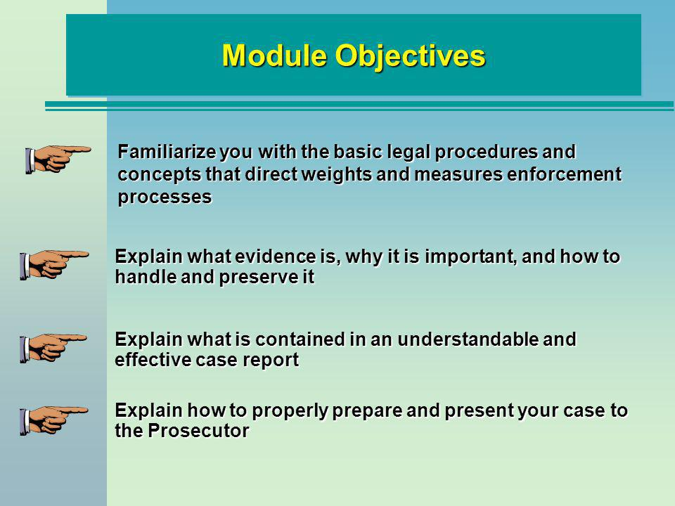 Presenting Your Case to the Prosecutor Study your report before the meeting Thoroughly discuss the case with the prosecutor Discuss not only the strengths but also the weaknesses in the case, such as discrepancies in reports Never withhold information from the prosecutor, even if it may hurt the case