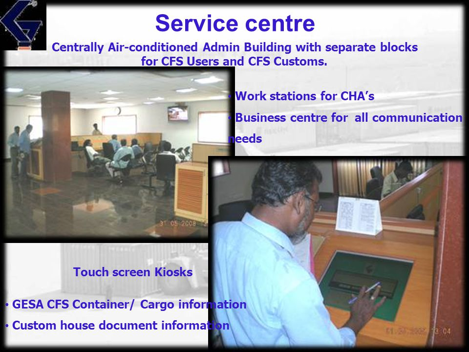 Centrally Air-conditioned Admin Building with separate blocks for CFS Users and CFS Customs. Service centre Service Centre at the Admin Block houses t