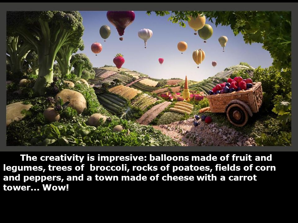 The creativity is impresive: balloons made of fruit and legumes, trees of broccoli, rocks of poatoes, fields of corn and peppers, and a town made of c