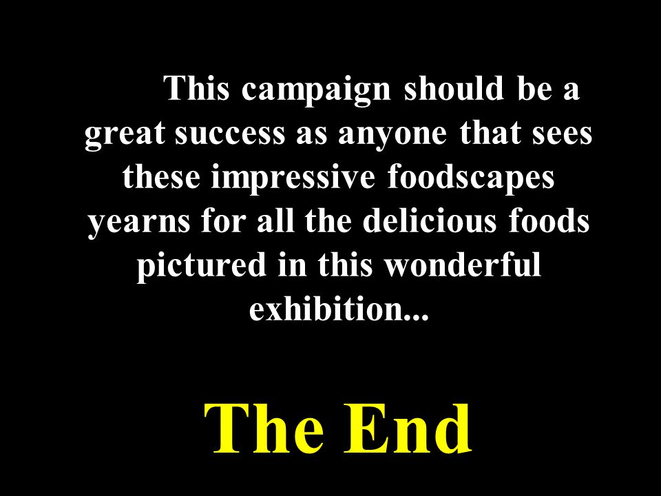 This campaign should be a great success as anyone that sees these impressive foodscapes yearns for all the delicious foods pictured in this wonderful