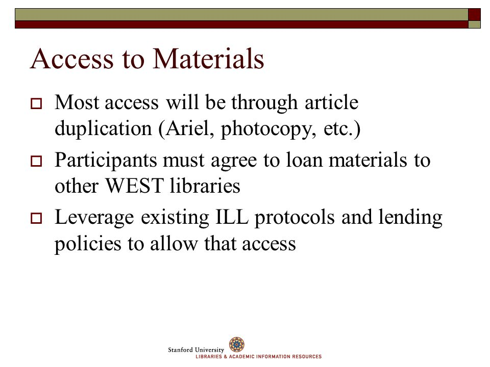 Access to Materials Most access will be through article duplication (Ariel, photocopy, etc.) Participants must agree to loan materials to other WEST l
