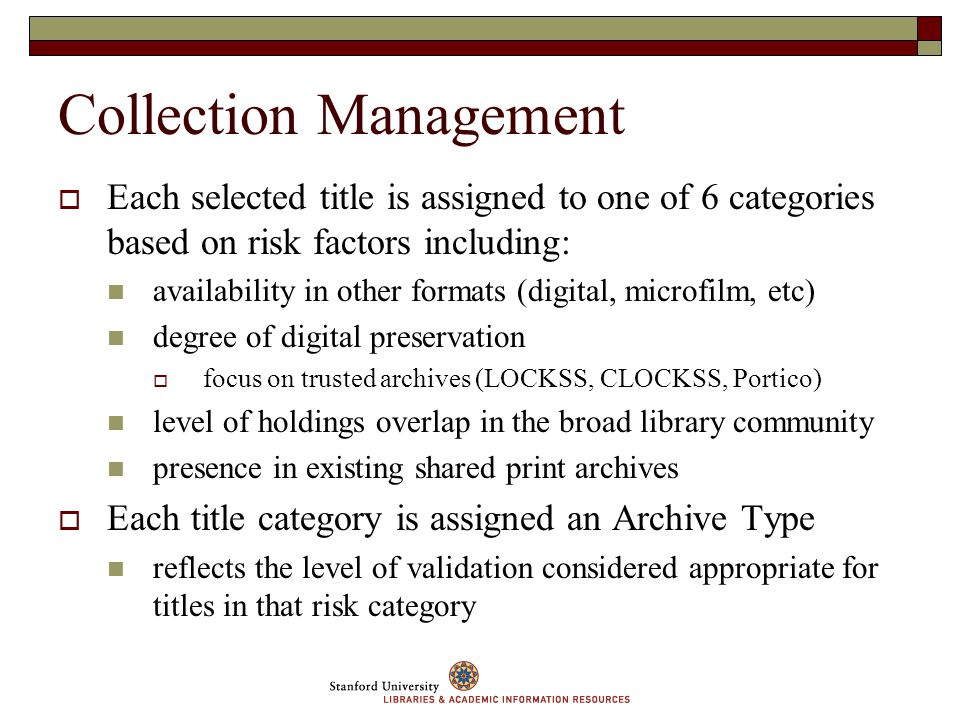 Collection Management Each selected title is assigned to one of 6 categories based on risk factors including: availability in other formats (digital,