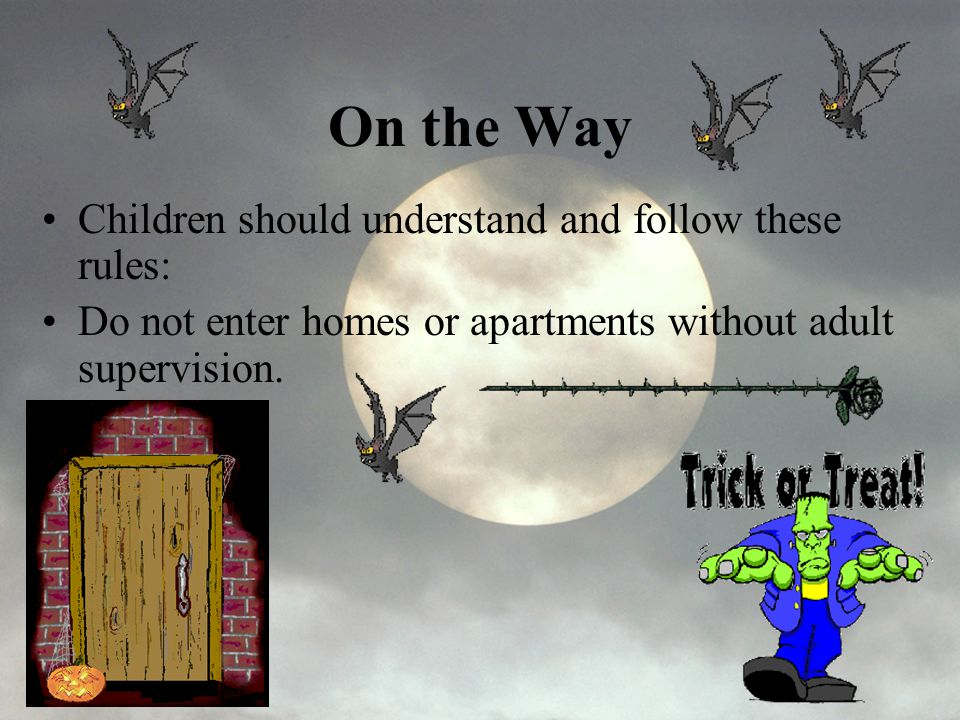 On the Way Children should understand and follow these rules: Do not enter homes or apartments without adult supervision.