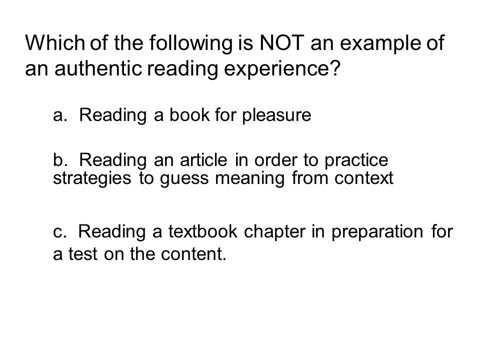 Which of the following is NOT an example of an authentic reading experience.