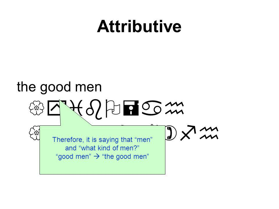 Attributive the good men {yibO=ah {yi$fnA)fh Therefore, it is saying that men and what kind of men.
