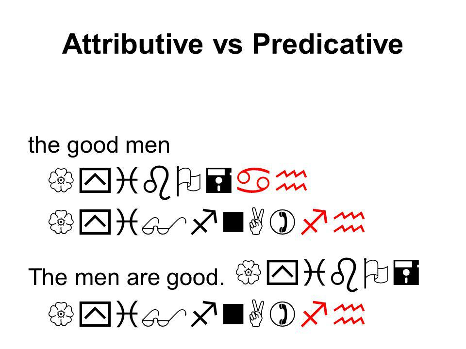 Attributive vs Predicative the good men {yibO=ah {yi$fnA)fh The men are good.