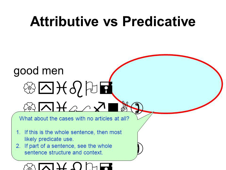 Attributive vs Predicative good men {yibO= {yi$fnA) Men are good.