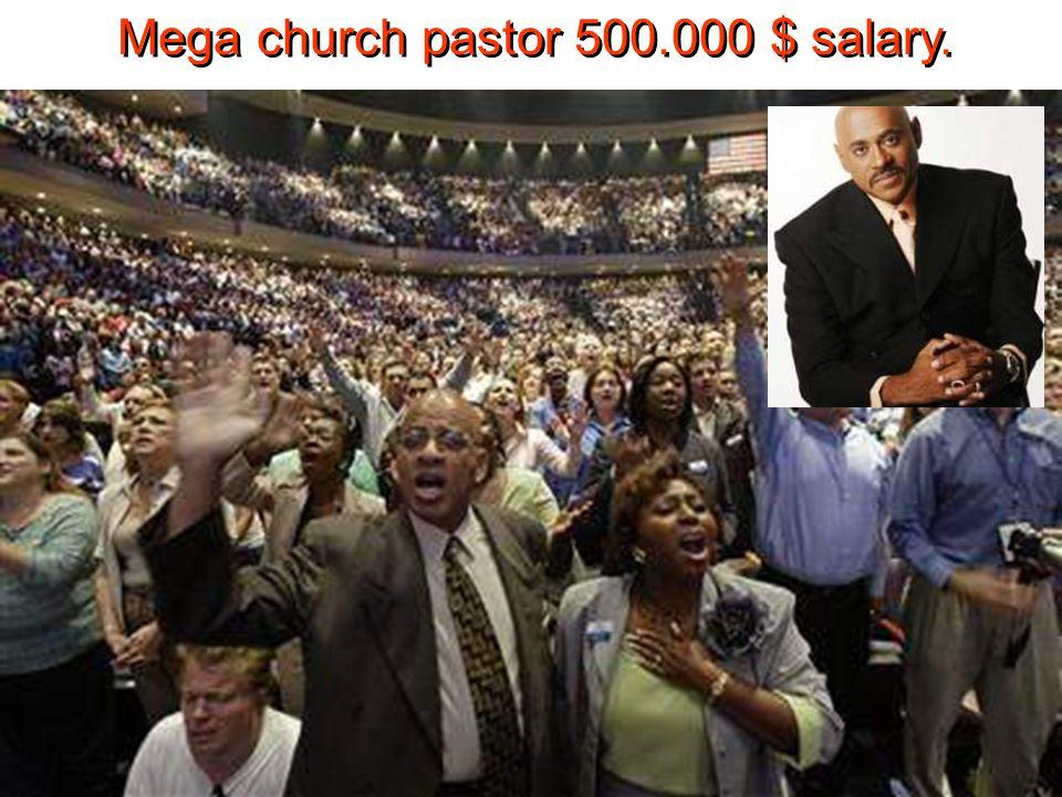 Mega church pastor 500.000 $ salary. Mega church pastor 500.000 $ salary.