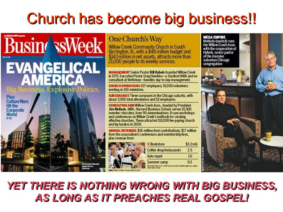 YET THERE IS NOTHING WRONG WITH BIG BUSINESS, AS LONG AS IT PREACHES REAL GOSPEL.