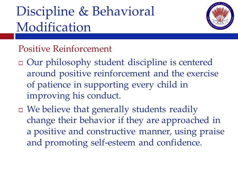 Positive Reinforcement Our philosophy student discipline is centered around positive reinforcement and the exercise of patience in supporting every child in improving his conduct.
