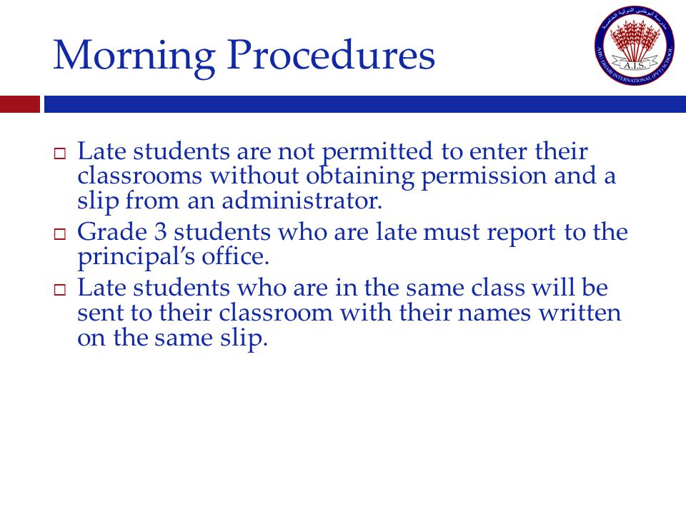 Morning Procedures Late students are not permitted to enter their classrooms without obtaining permission and a slip from an administrator.