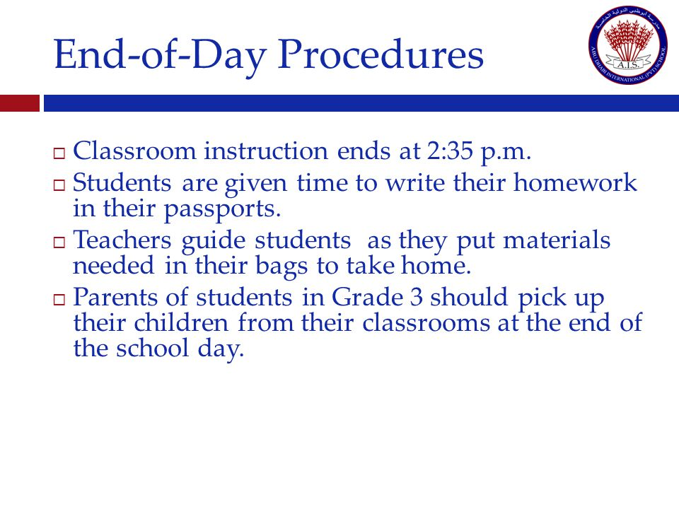 End-of-Day Procedures Classroom instruction ends at 2:35 p.m.