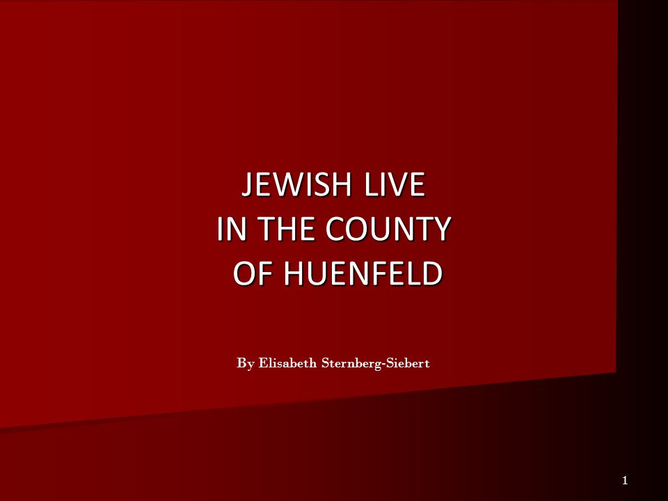 1 JEWISH LIVE IN THE COUNTY OF HUENFELD By Elisabeth Sternberg-Siebert