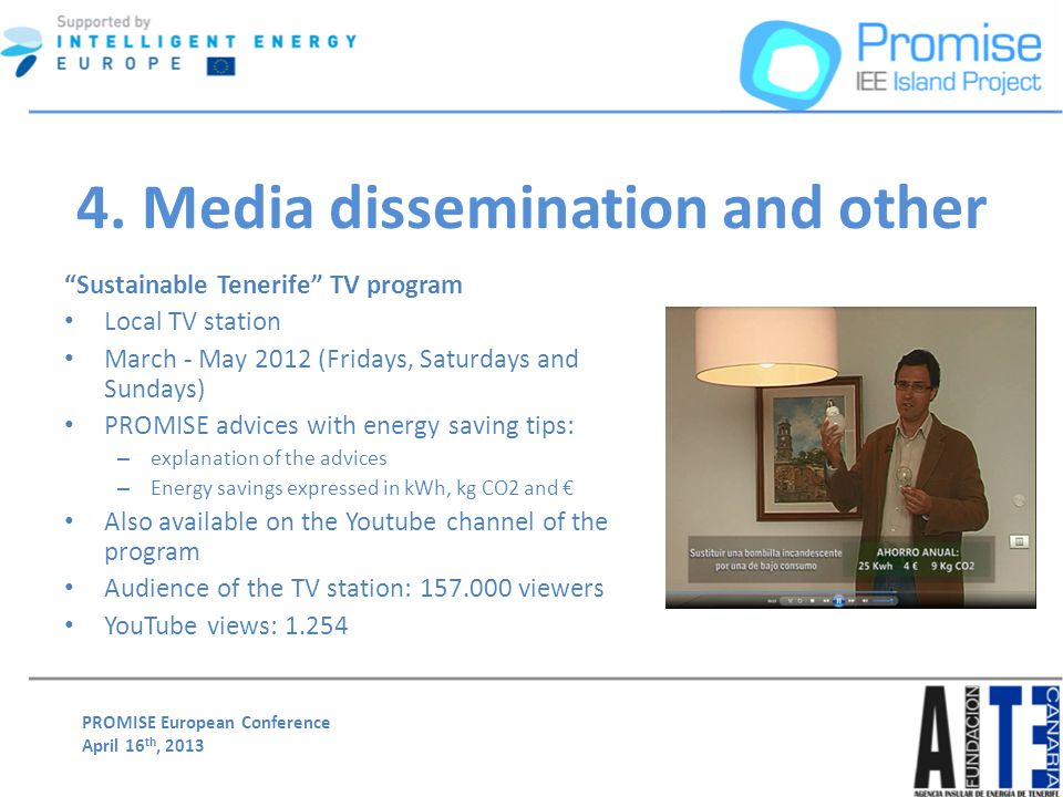 PROMISE European Conference April 16 th, 2013 Sustainable Tenerife TV program Local TV station March - May 2012 (Fridays, Saturdays and Sundays) PROMI