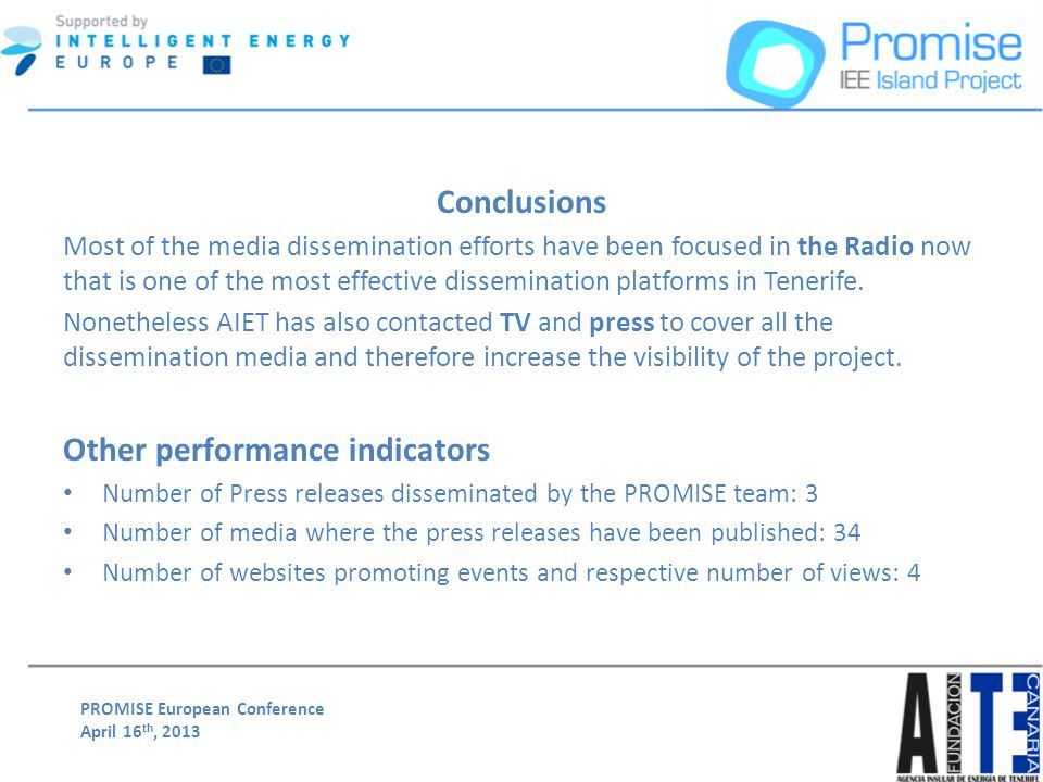 PROMISE European Conference April 16 th, 2013 Conclusions Most of the media dissemination efforts have been focused in the Radio now that is one of the most effective dissemination platforms in Tenerife.