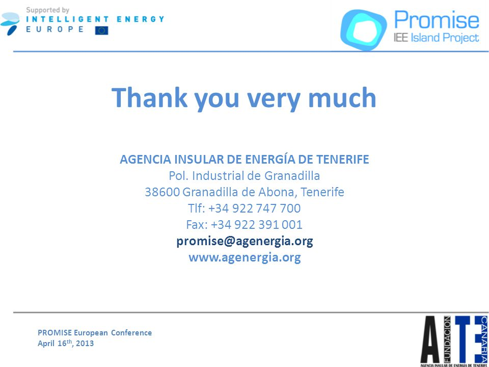 PROMISE European Conference April 16 th, 2013 Thank you very much AGENCIA INSULAR DE ENERGÍA DE TENERIFE Pol.