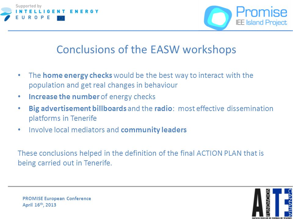 PROMISE European Conference April 16 th, 2013 Conclusions of the EASW workshops The home energy checks would be the best way to interact with the popu