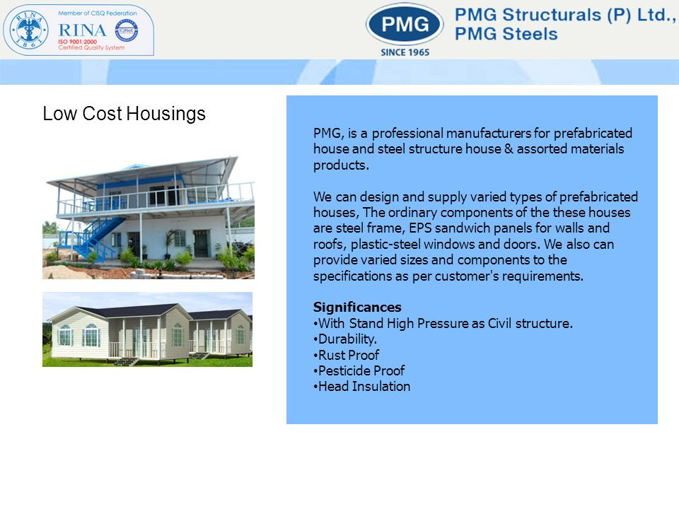 Low Cost Housings PMG, is a professional manufacturers for prefabricated house and steel structure house & assorted materials products. We can design