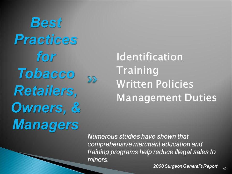 40 Identification Training Written Policies Management Duties Best Practices for Tobacco Retailers, Owners, & Managers Numerous studies have shown tha