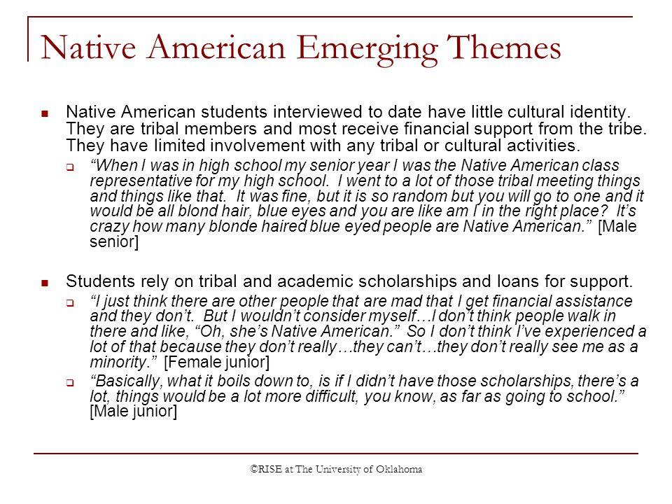 ©RISE at The University of Oklahoma Native American Emerging Themes Native American students interviewed to date have little cultural identity. They a