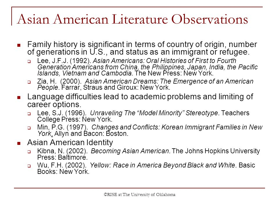 ©RISE at The University of Oklahoma Asian American Literature Observations Family history is significant in terms of country of origin, number of generations in U.S., and status as an immigrant or refugee.