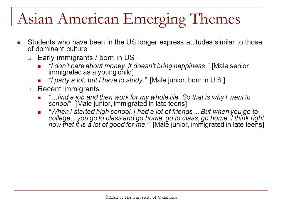©RISE at The University of Oklahoma Asian American Emerging Themes Students who have been in the US longer express attitudes similar to those of dominant culture.