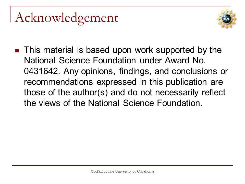 ©RISE at The University of Oklahoma Acknowledgement This material is based upon work supported by the National Science Foundation under Award No. 0431