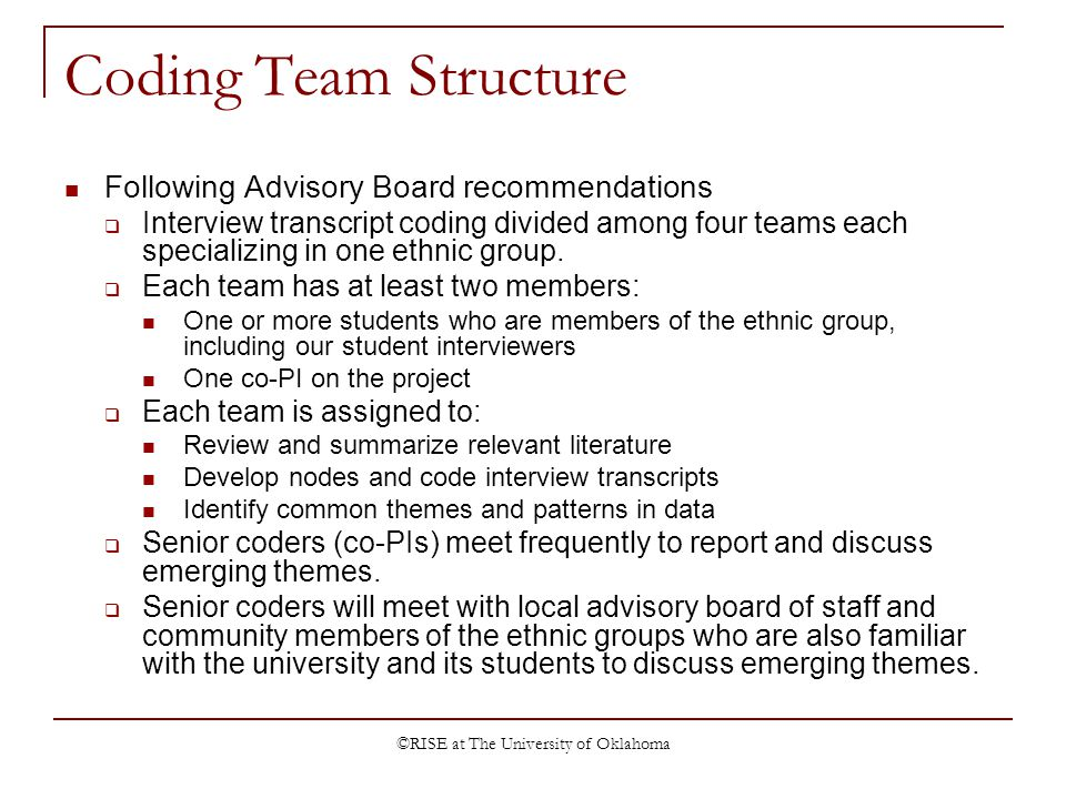 ©RISE at The University of Oklahoma Coding Team Structure Following Advisory Board recommendations Interview transcript coding divided among four teams each specializing in one ethnic group.