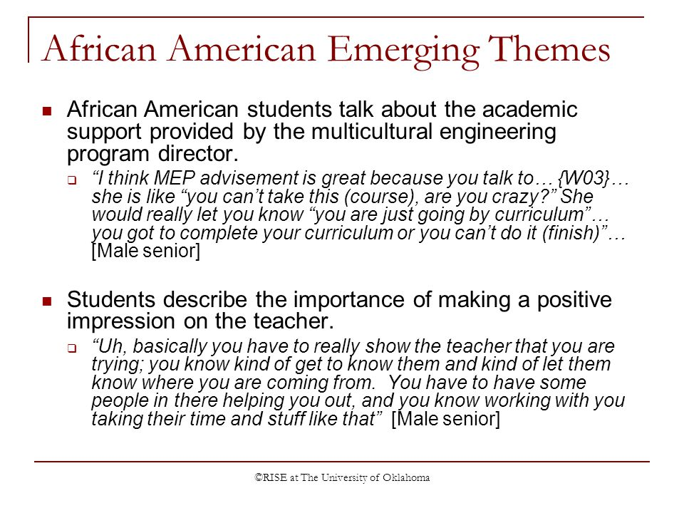 ©RISE at The University of Oklahoma African American Emerging Themes African American students talk about the academic support provided by the multicultural engineering program director.