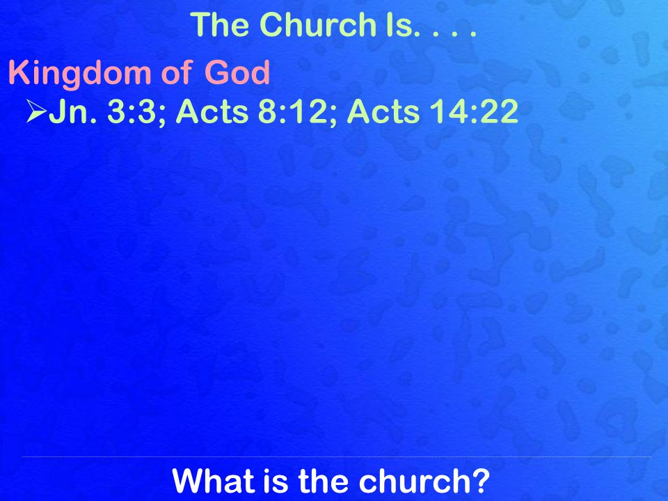 What is the church.The Church Is.... Kingdom of God Kingdom of Christ Col.
