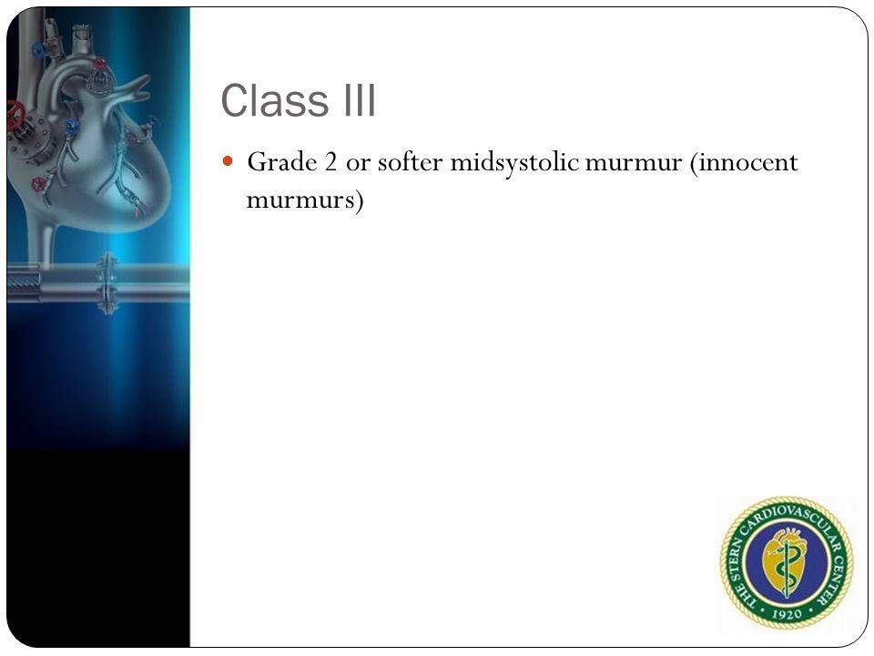 Class III Grade 2 or softer midsystolic murmur (innocent murmurs)
