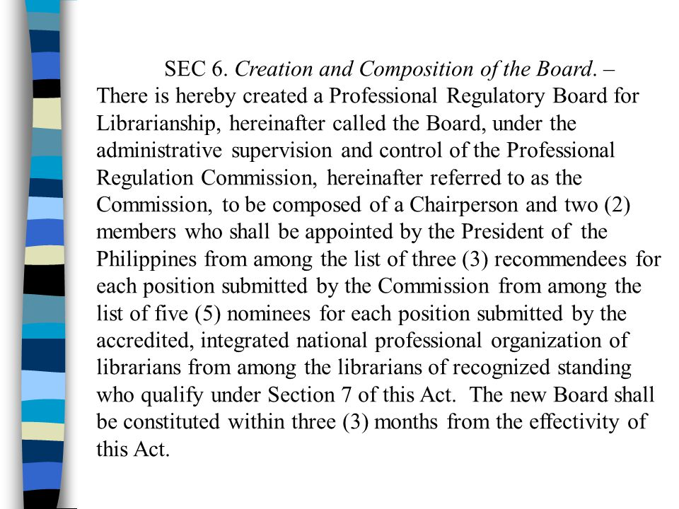 SEC 6. Creation and Composition of the Board. – There is hereby created a Professional Regulatory Board for Librarianship, hereinafter called the Boar